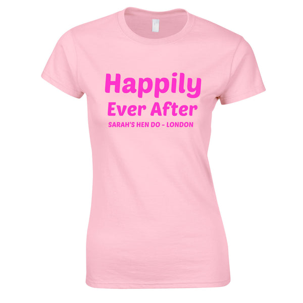 Happily Ever After Hen Do T Shirts