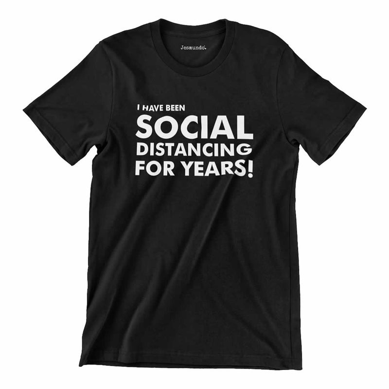 I Have Been Social Distancing For Years Tee