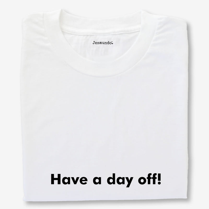 Have A Day Off Printed T-Shirt
