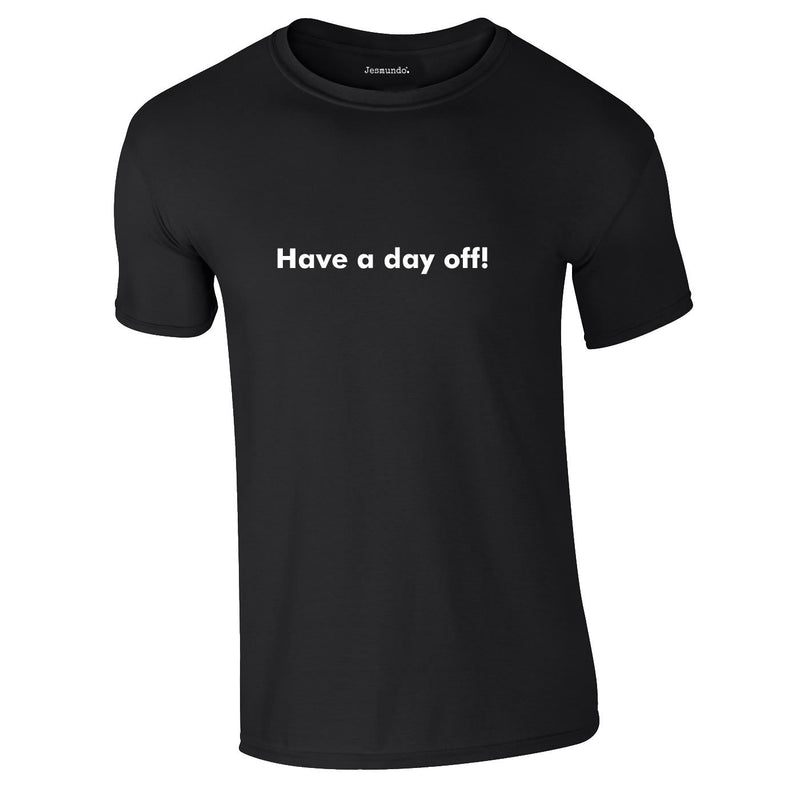 Have A Day Off Tee In Black