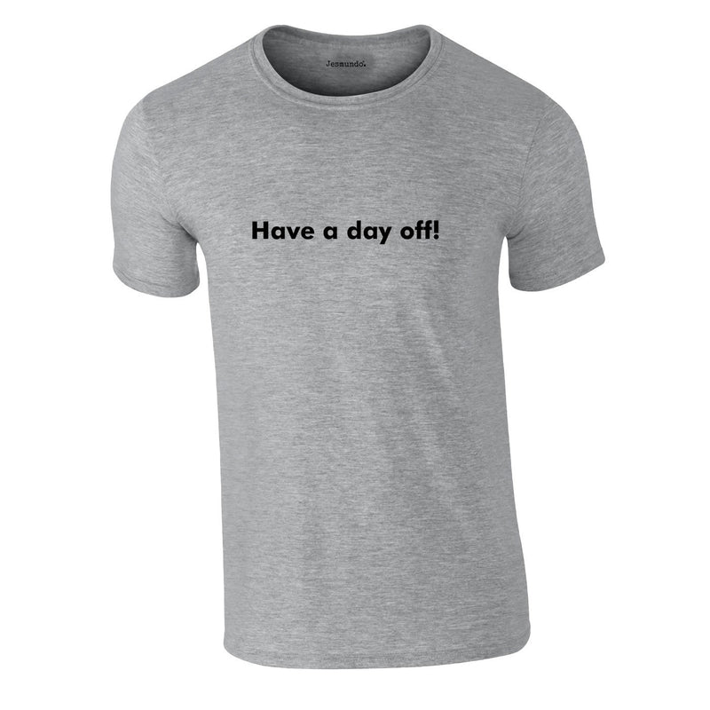 Have A Day Off Tee In Grey