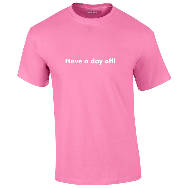 Have A Day Off Tee In Pink