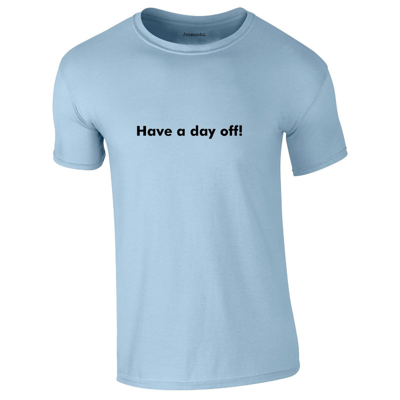 Have A Day Off Tee In Sky