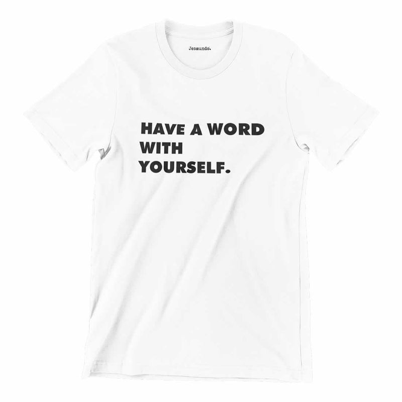 Have A Word With Yourself Tee