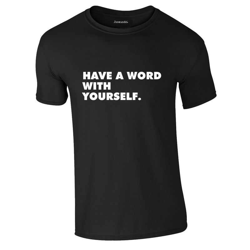 Have A Word With Yourself Tee In Black