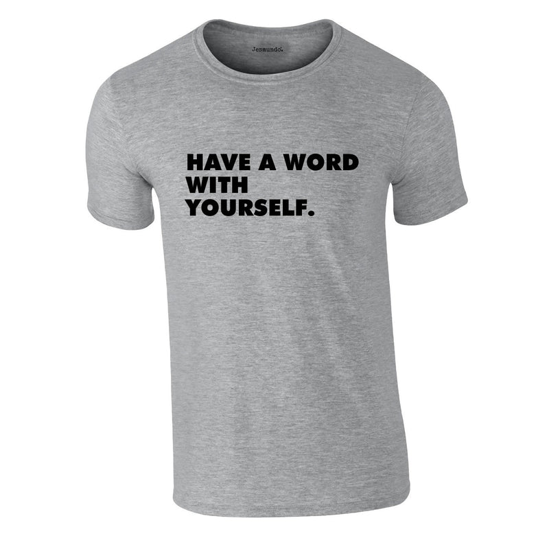 Have A Word With Yourself Tee In Grey