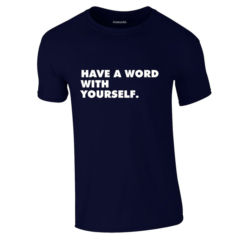 Have A Word With Yourself Tee In Navy