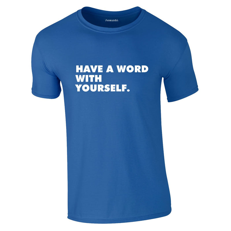 Have A Word With Yourself Tee In Royal