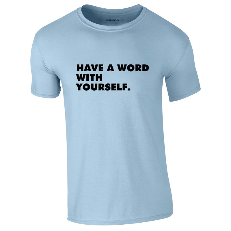 Have A Word With Yourself Tee In Sky