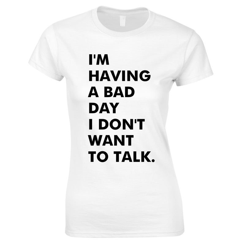 I'm Having A Bad Day Women's T-Shirt