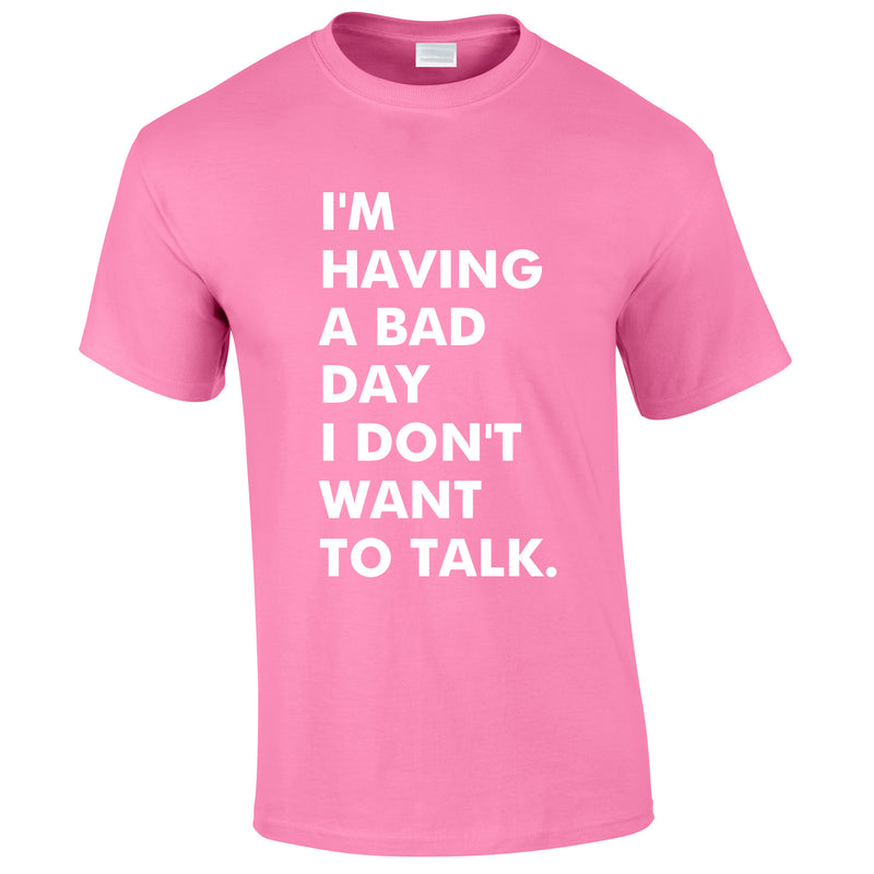 I'm Having A Bad Day I Don't Want To Talk Men's Tee In Pink