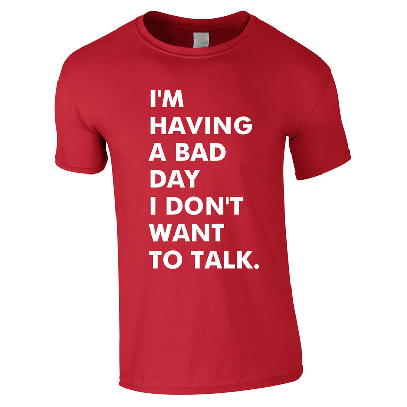 I'm Having A Bad Day I Don't Want To Talk Men's Tee In Red