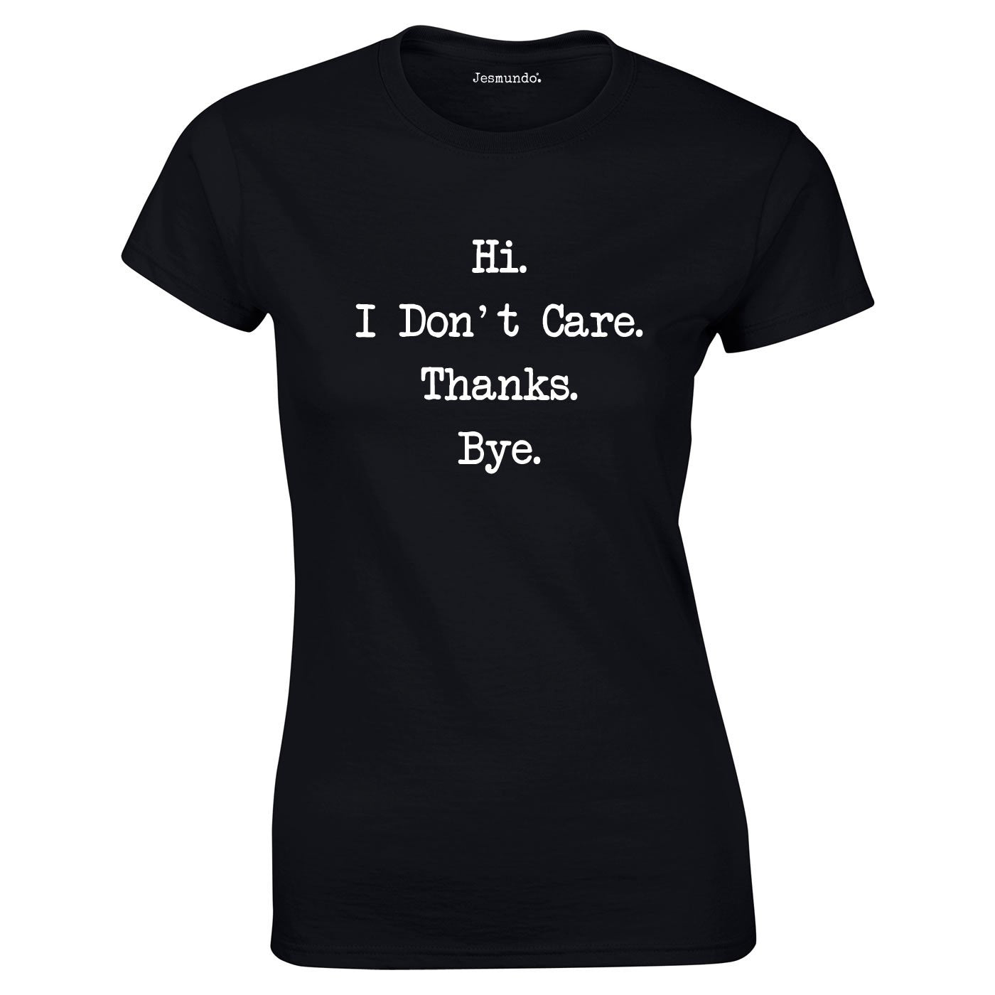 Hi I Don't Care Thanks Bye T Shirt