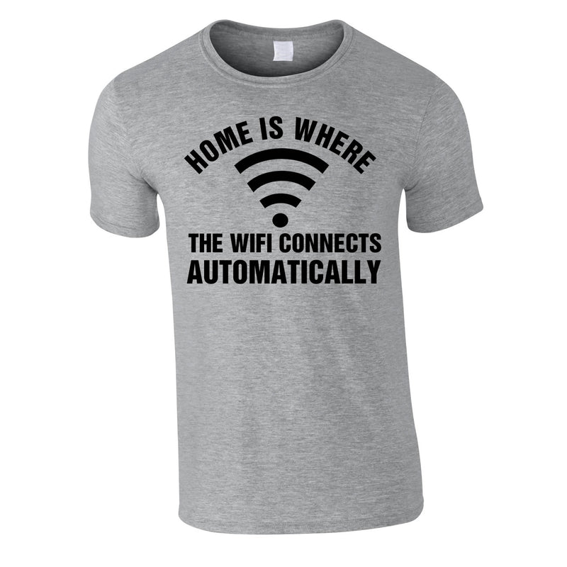 Home Is Where The WIFI Connects Automatically Tee In Grey