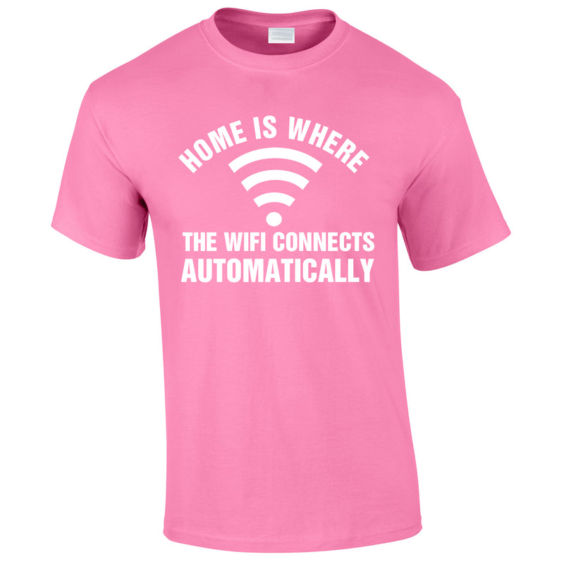 Home Is Where The WIFI Connects Automatically Tee In Pink
