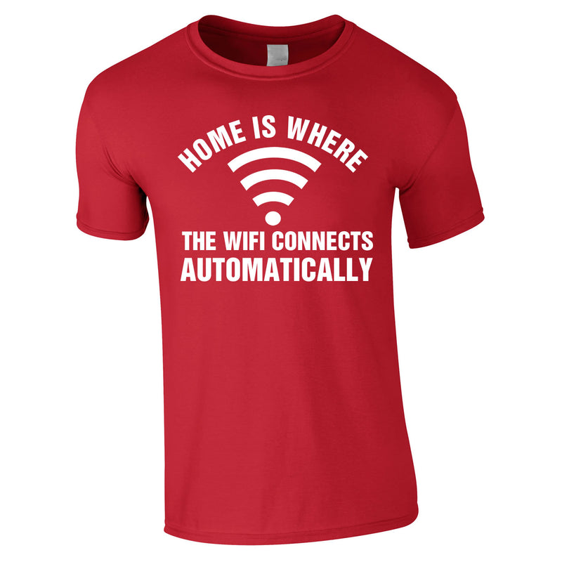Home Is Where The WIFI Connects Automatically Tee In Red