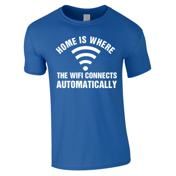 Home Is Where The WIFI Connects Automatically Tee In Royal