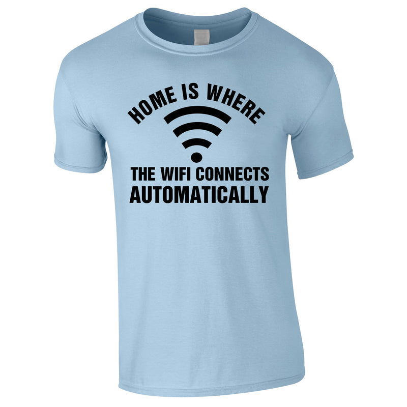 Home Is Where The WIFI Connects Automatically Tee In Sky