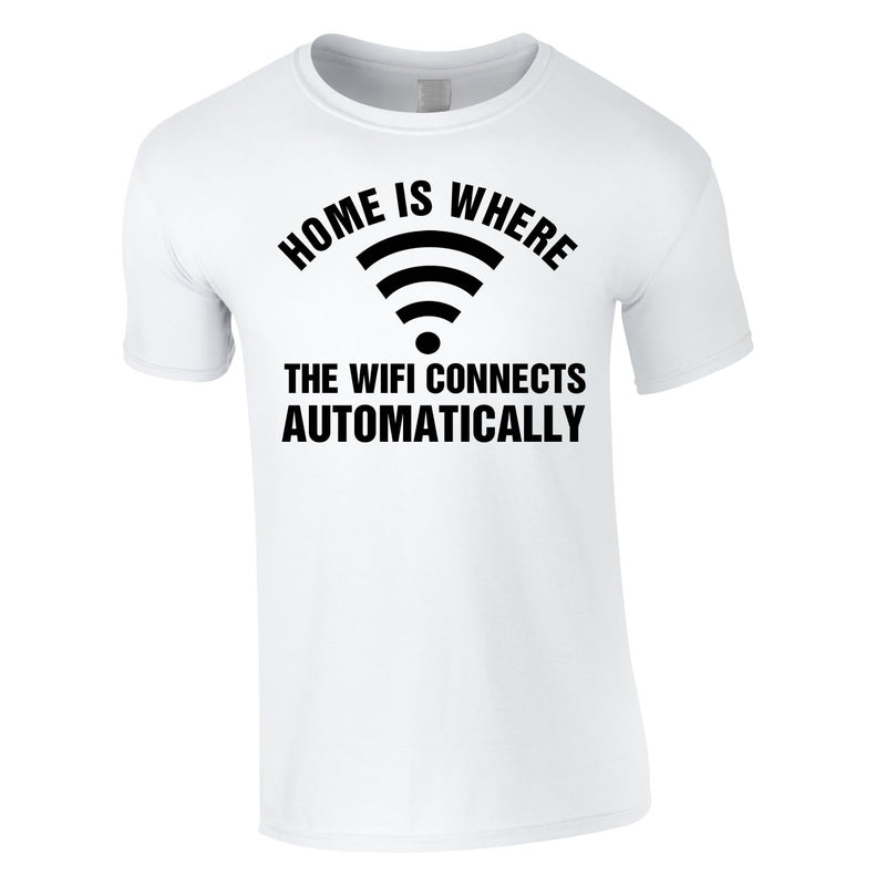 Home Is Where The WIFI Connects Automatically Tee In White
