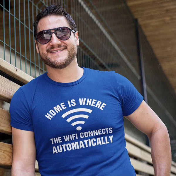 Home Is Where The WIFI Connects Automatically Tee