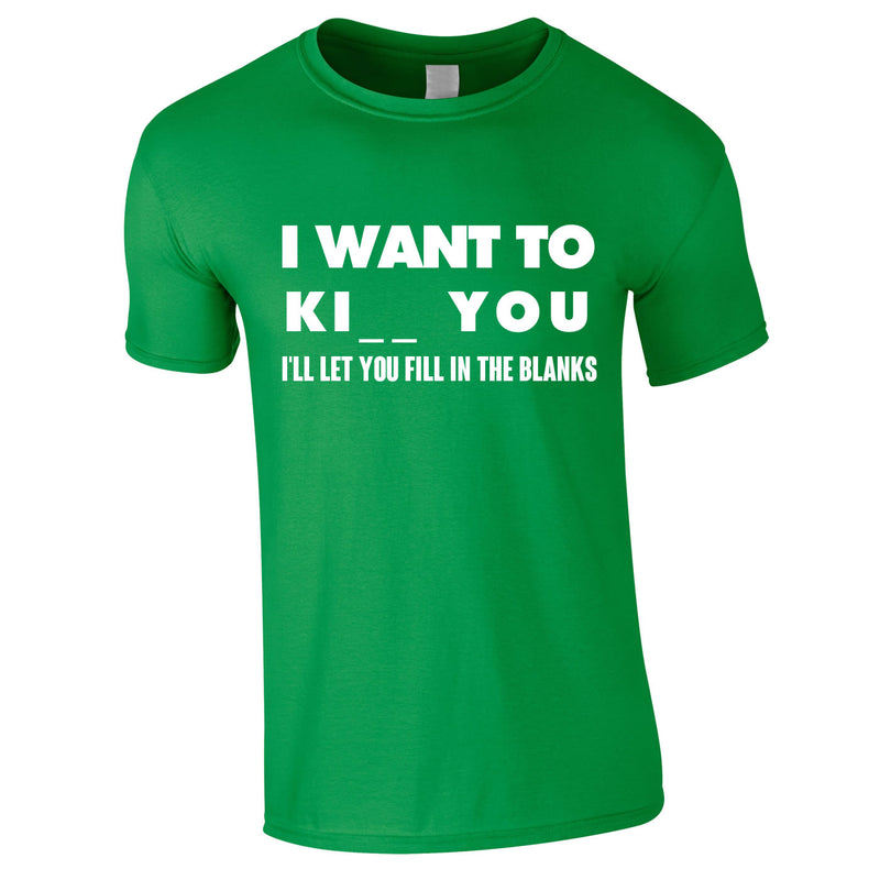 I Want To K You Fill In The Blanks Tee In Green