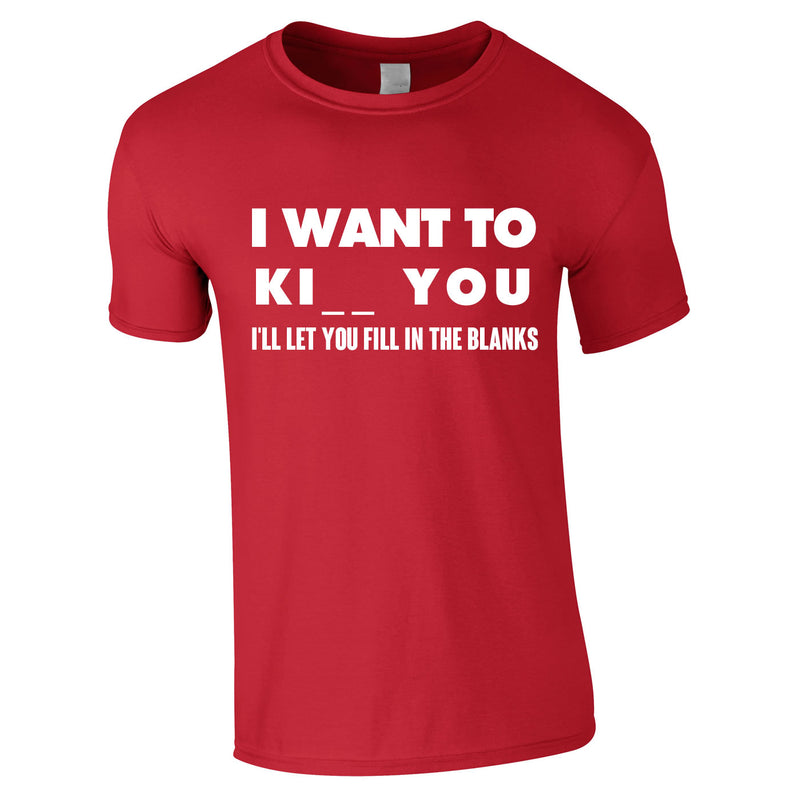 I Want To K You Fill In The Blanks Tee In Red