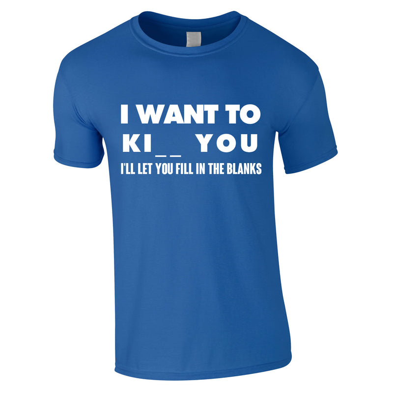 I Want To K You Fill In The Blanks Tee In Royal