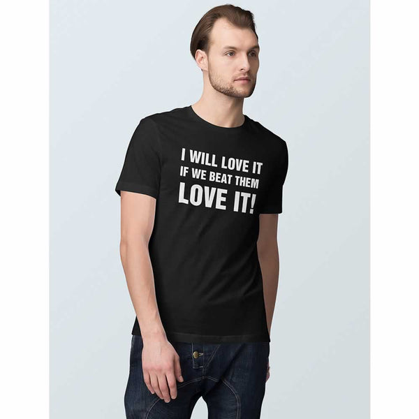 I Will Love It If We Beat Them Quote Tee