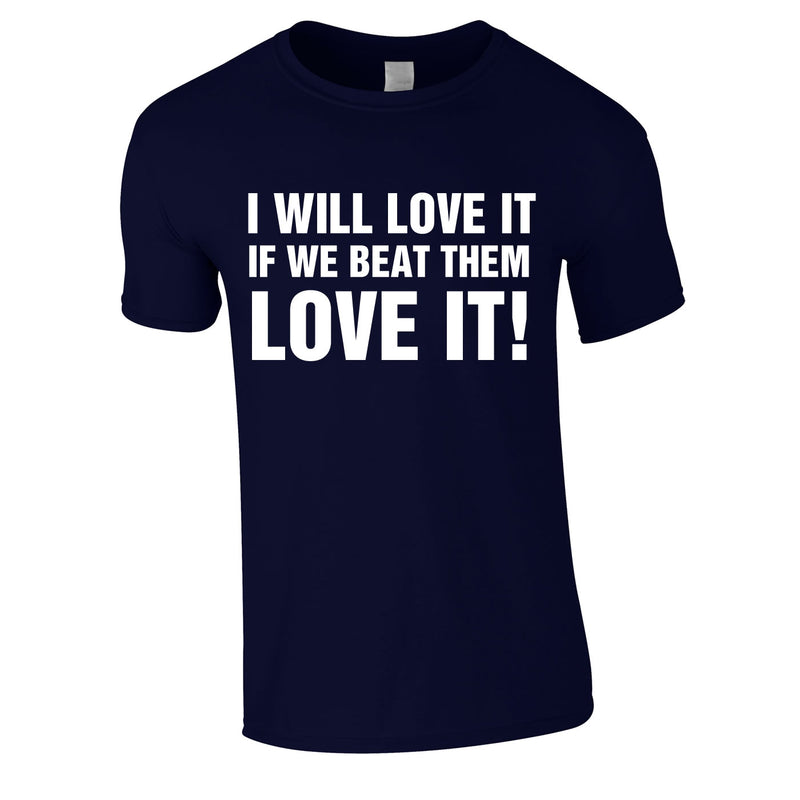 I Would Love It If We Beat Them Tee In Navy