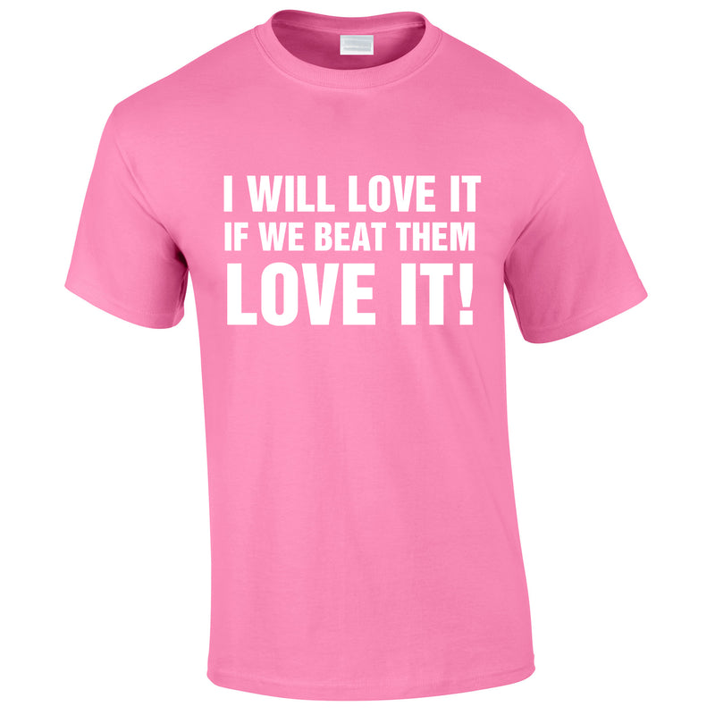 I Would Love It If We Beat Them Tee In Pink