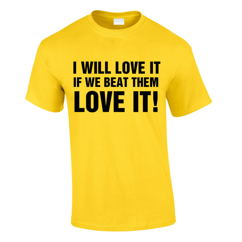 I Would Love It If We Beat Them Tee In Yellow