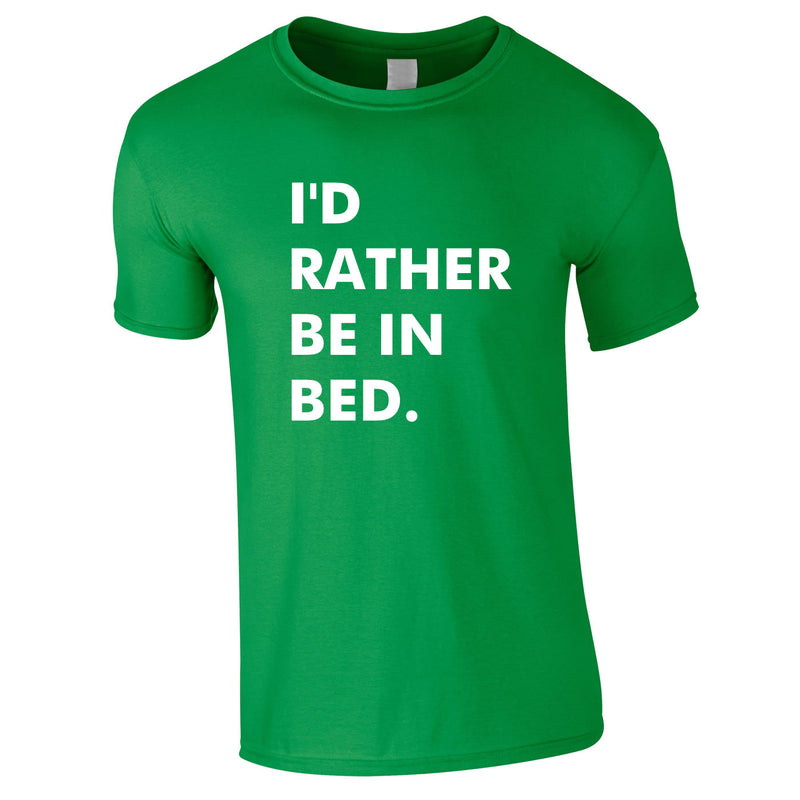 I'd Rather Be In Bed Tee In Green