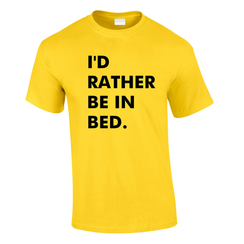 I'd Rather Be In Bed Tee In Yellow