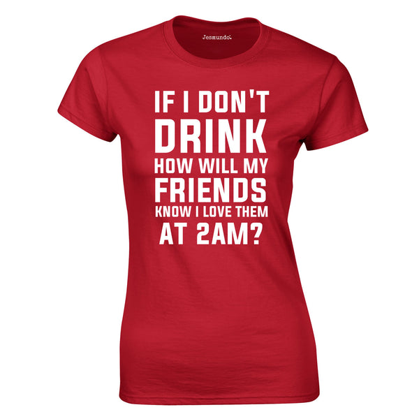 SALE - If I Don't Drink How Will My Friends Womens Tee Red