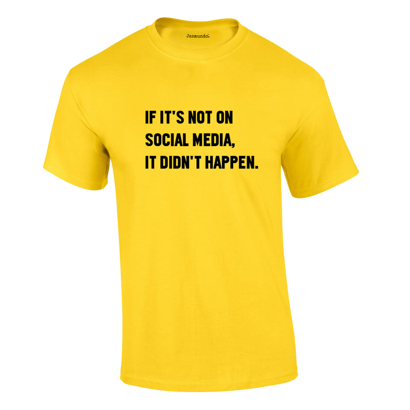 If It's Not On Social Media It Didn't Happen Tee In Yellow