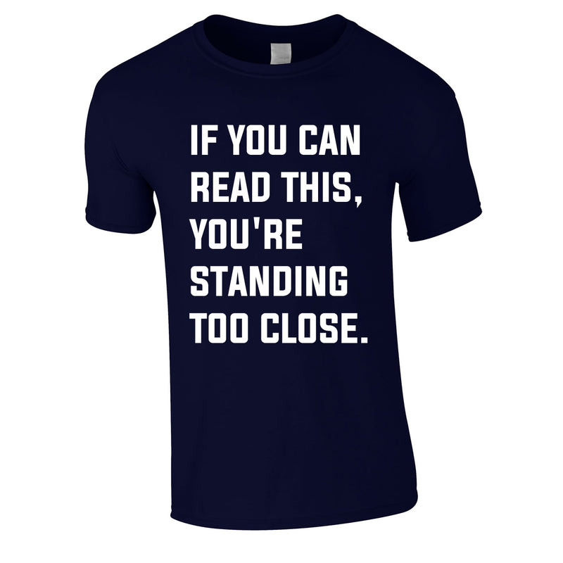 If You Can Read This You're Standing Too Close Tee In Navy
