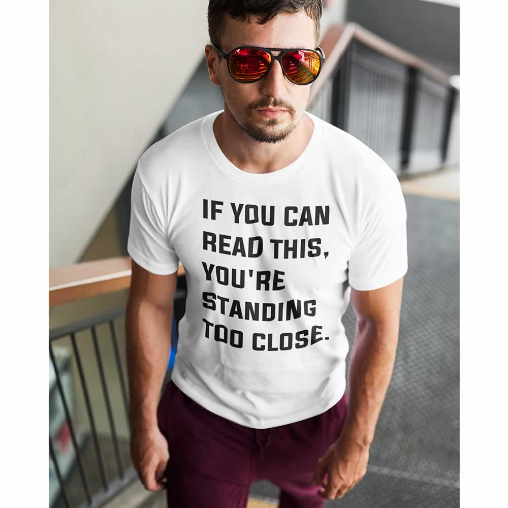 If You're Reading This You're Standing Too Close T-Shirt