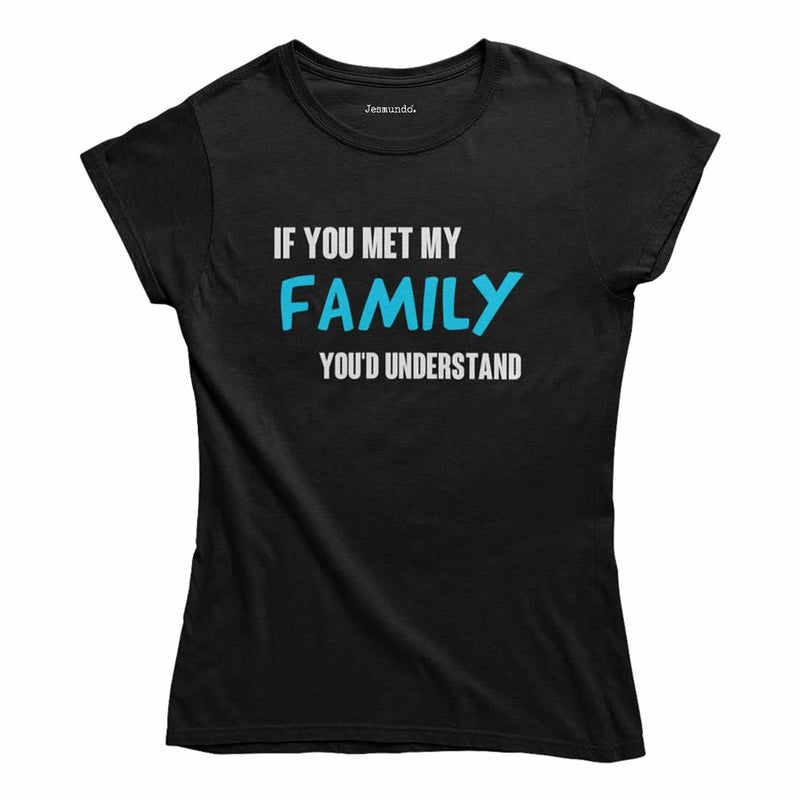 If You Met My Family You'd Understand Women's T-Shirt