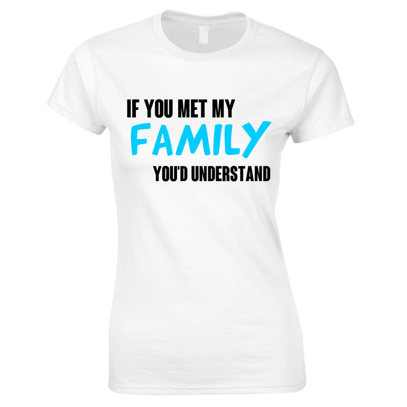 If You Met My Family You'd Understand Women's Top In White