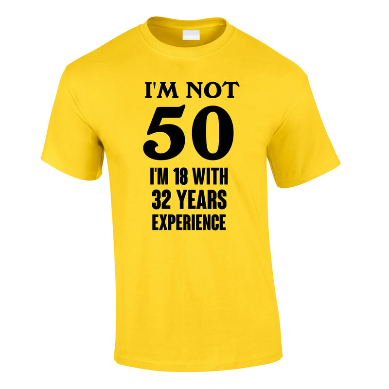 I'm Not 50 I'm 18 With 32 Years Experience Tee In Yellow