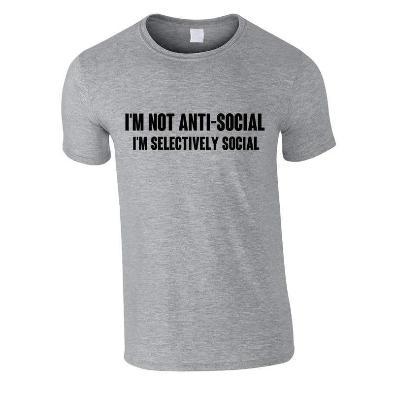 I'm Not Anti-Social I'm Selectively Social Tee In Grey