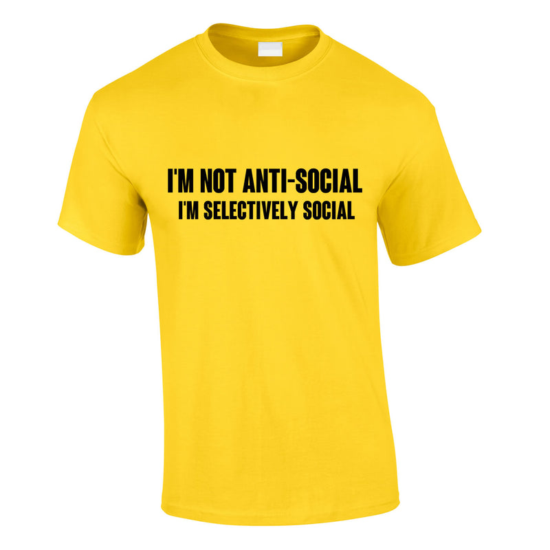 I'm Not Anti-Social I'm Selectively Social Tee In Yellow