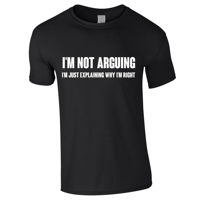 I'm Not Arguing Tee In Black