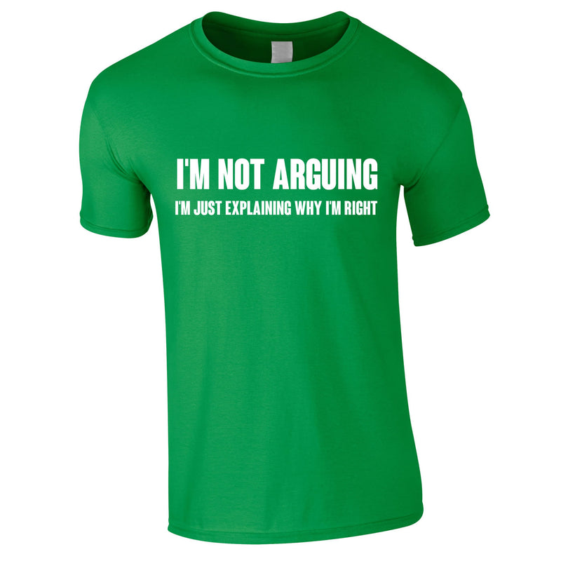 I'm Not Arguing Tee In Green