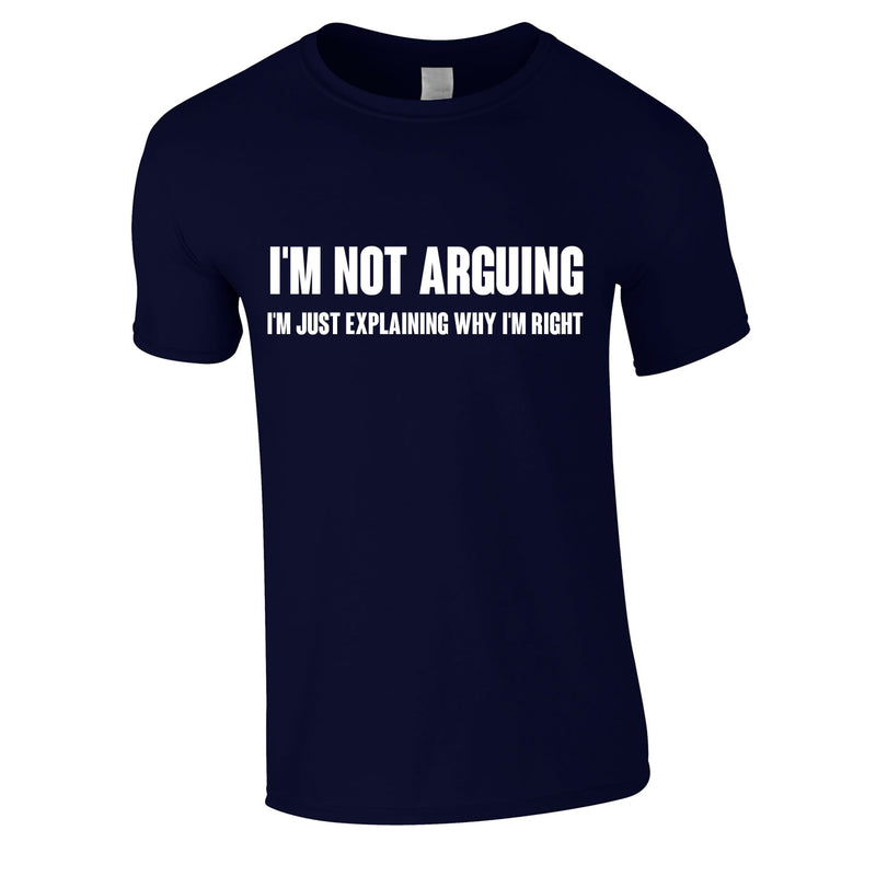I'm Not Arguing Tee In Navy
