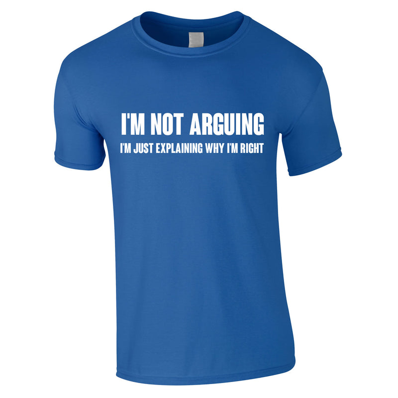 I'm Not Arguing Tee In Royal