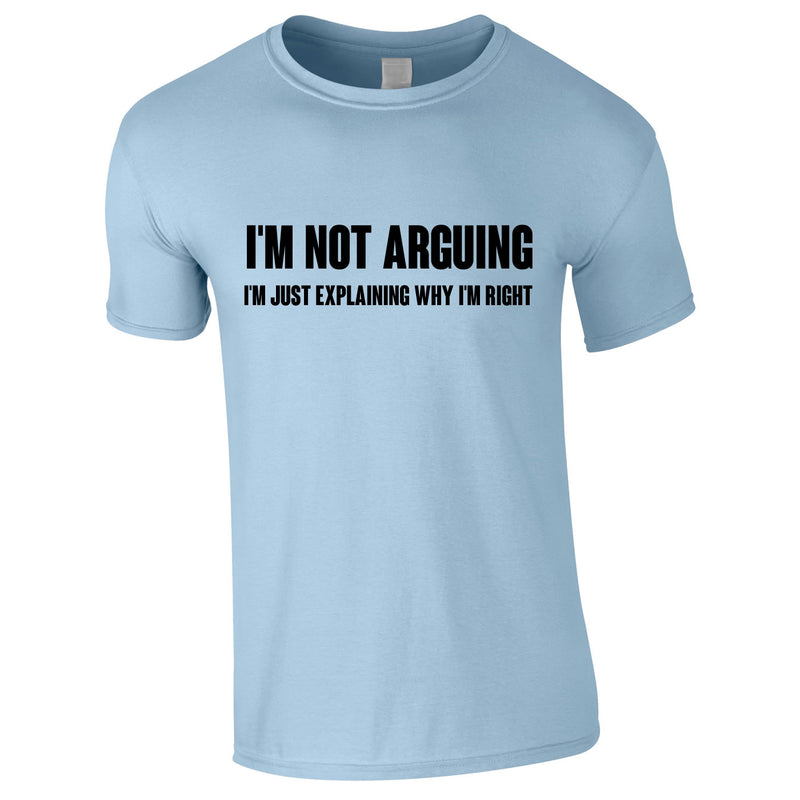 I'm Not Arguing Tee In Sky