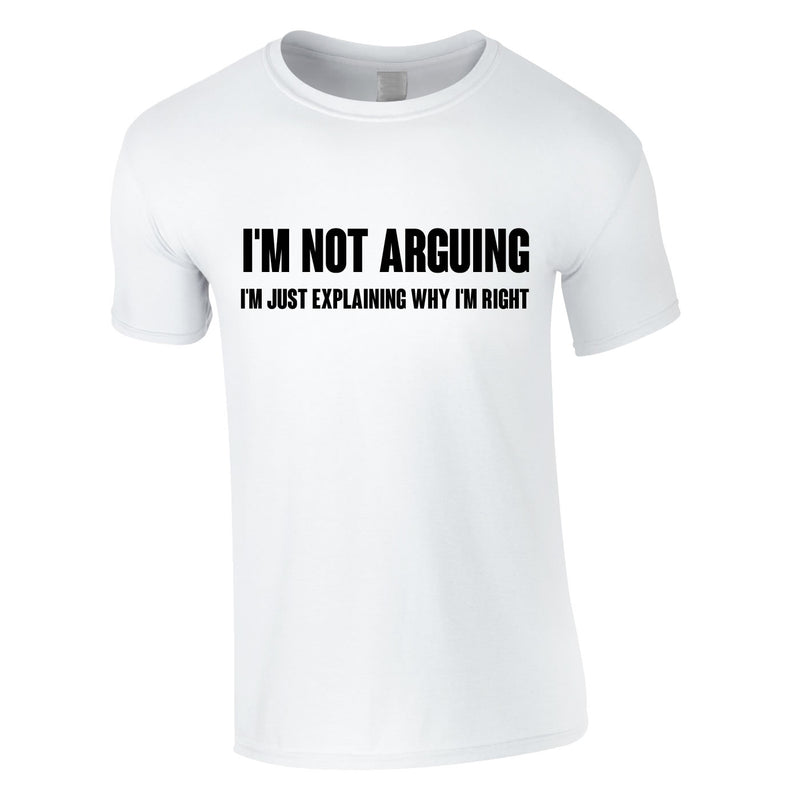 I'm Not Arguing Tee In White