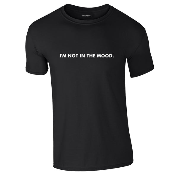 I'm Not In The Mood Tee In Black