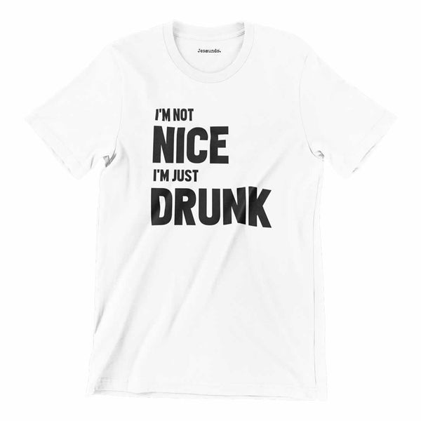 I'm Not Nice I'm Just Drunk Funny Tee